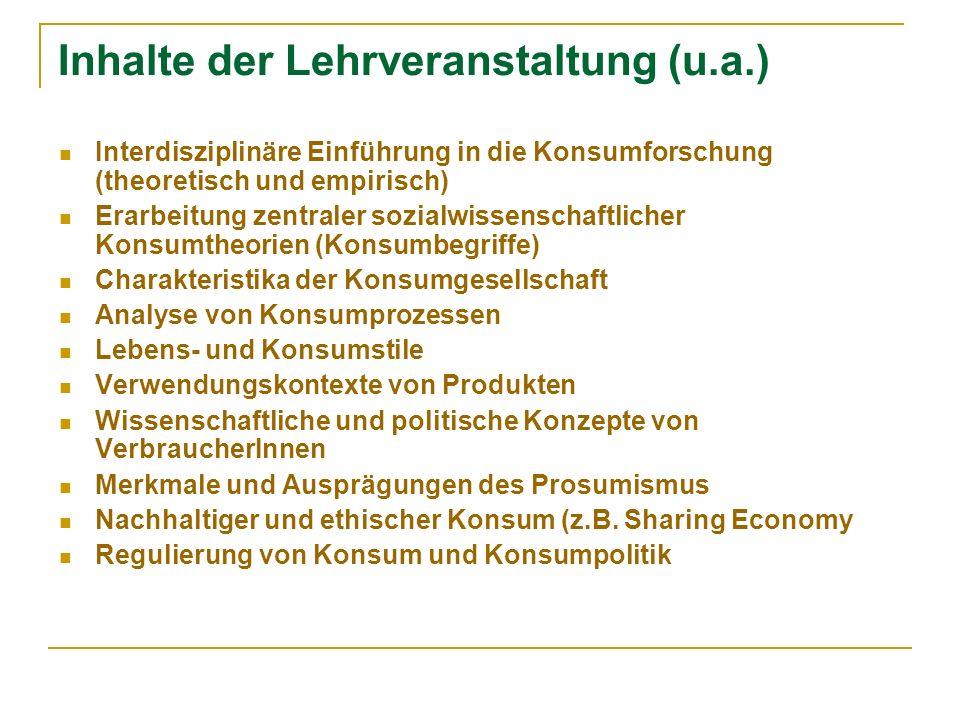 Inhalte der Lehrveranstaltung (u.a.) Interdisziplinäre Einführung in die Konsumforschung (theoretisch und empirisch) Erarbeitung zentraler sozialwisse