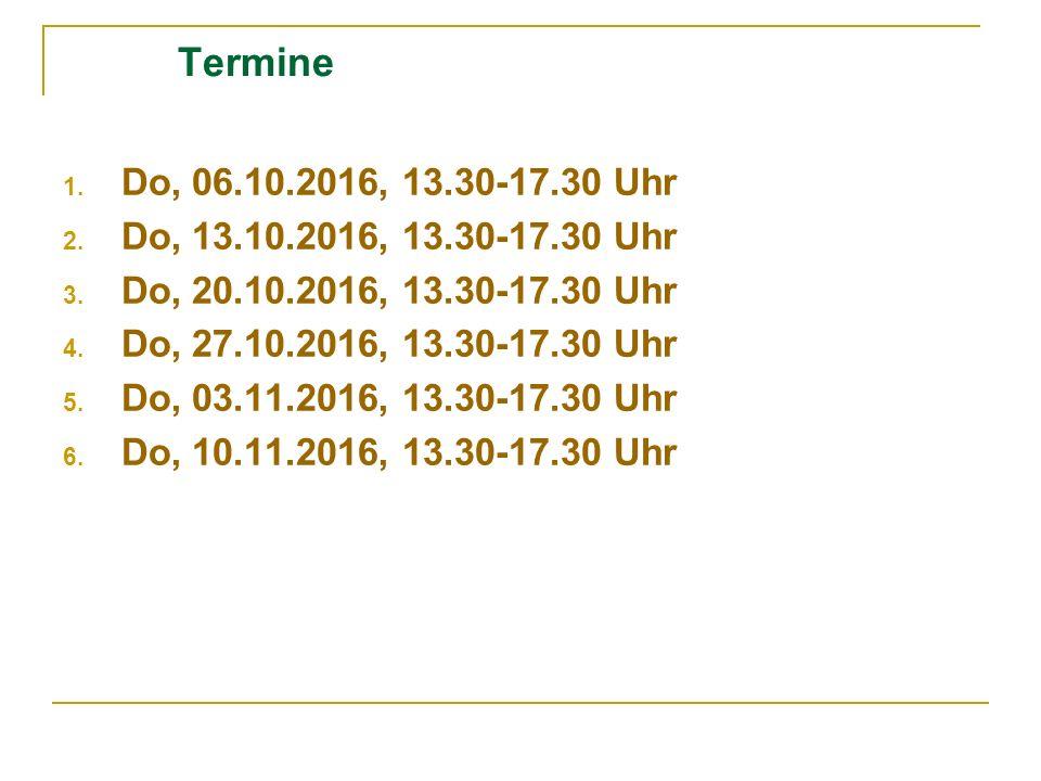 Termine 1.Do, 06.10.2016, 13.30-17.30 Uhr 2. Do, 13.10.2016, 13.30-17.30 Uhr 3.