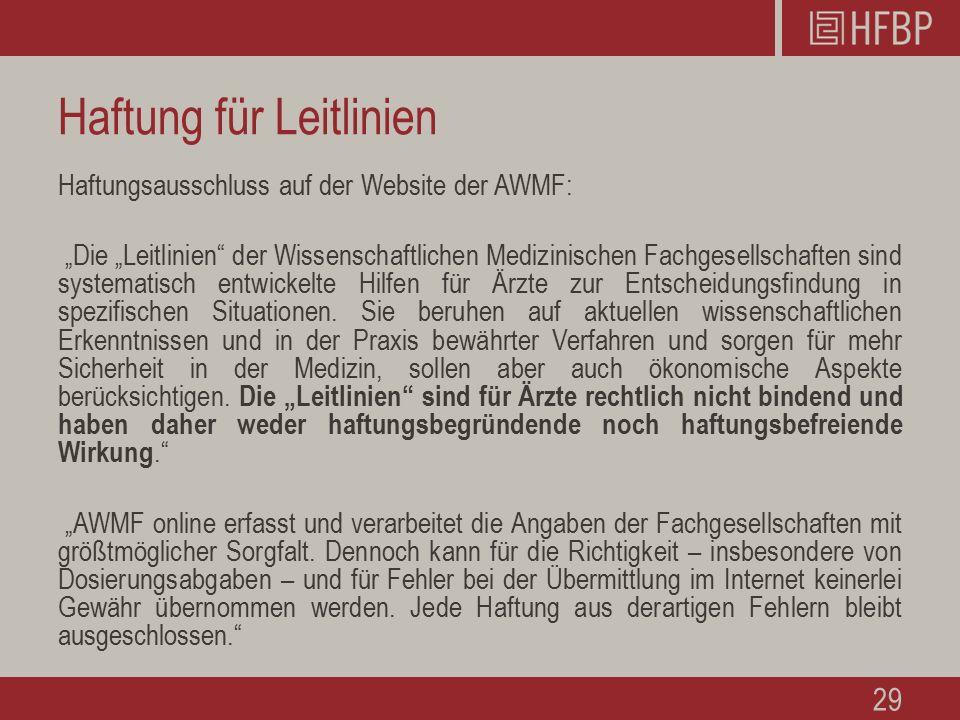 """Haftung für Leitlinien Haftungsausschluss auf der Website der AWMF: """"Die """"Leitlinien der Wissenschaftlichen Medizinischen Fachgesellschaften sind systematisch entwickelte Hilfen für Ärzte zur Entscheidungsfindung in spezifischen Situationen."""