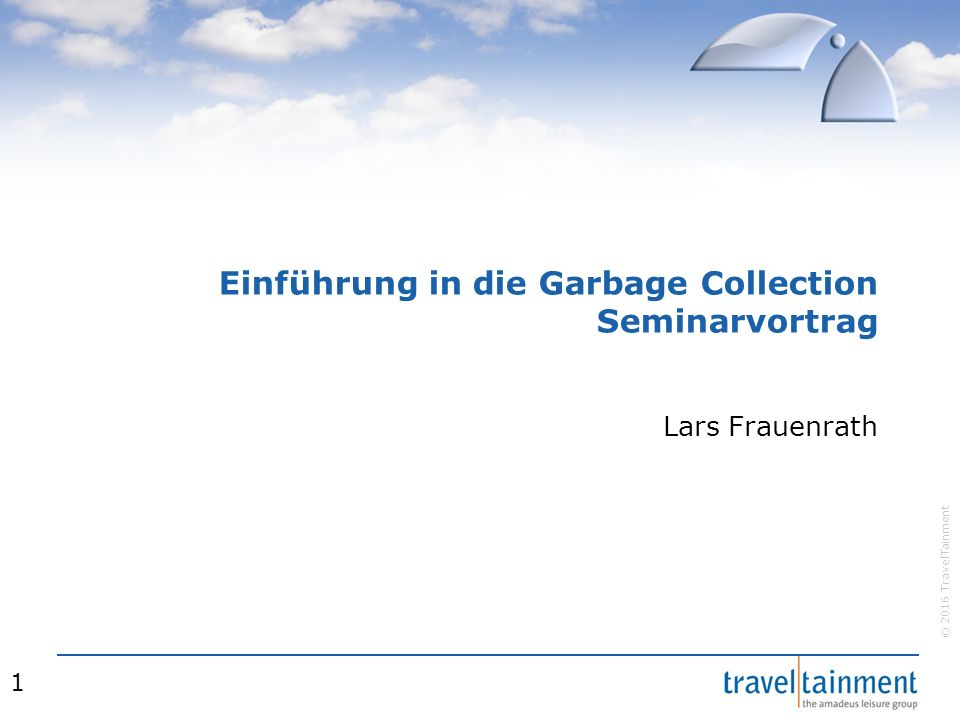 © 2016 TravelTainment Einführung in die Garbage Collection Seminarvortrag Lars Frauenrath 1