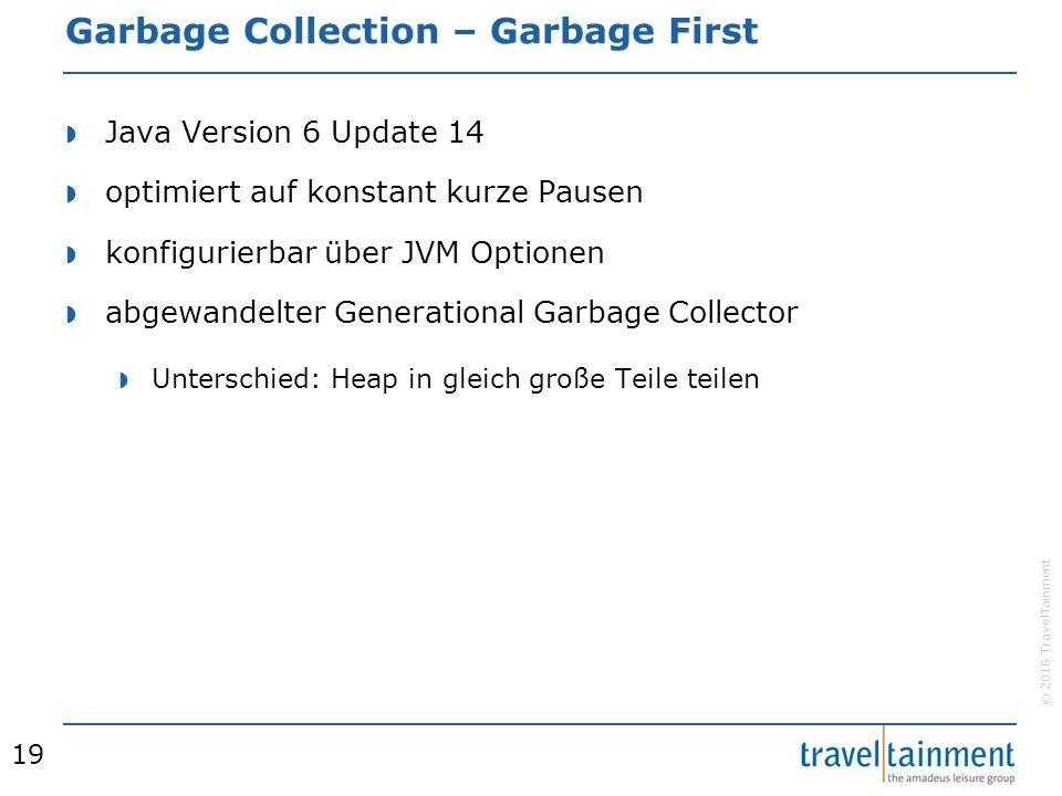 © 2016 TravelTainment Garbage Collection – Garbage First  Java Version 6 Update 14  optimiert auf konstant kurze Pausen  konfigurierbar über JVM Optionen  abgewandelter Generational Garbage Collector  Unterschied: Heap in gleich große Teile teilen 19