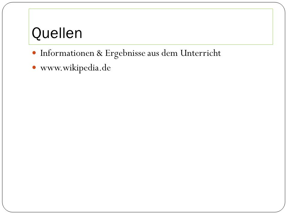 Quellen Informationen & Ergebnisse aus dem Unterricht www.wikipedia.de