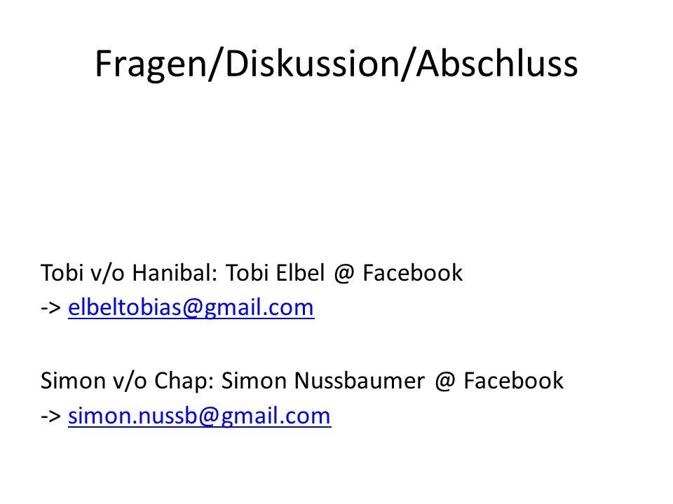 Fragen/Diskussion/Abschluss Tobi v/o Hanibal: Tobi Elbel @ Facebook -> elbeltobias@gmail.comelbeltobias@gmail.com Simon v/o Chap: Simon Nussbaumer @ Facebook -> simon.nussb@gmail.comsimon.nussb@gmail.com