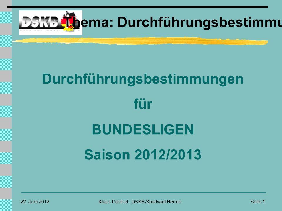 Seite 1Klaus Panthel, DSKB-Sportwart Herren22. Juni 2012 Thema: Durchführungsbestimmungen Durchführungsbestimmungen für BUNDESLIGEN Saison 2012/2013