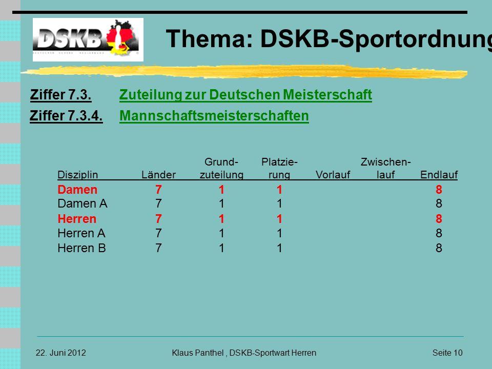 22. Juni 2012 Thema: DSKB-Sportordnung Klaus Panthel, DSKB-Sportwart HerrenSeite 10 Ziffer 7.3. Zuteilung zur Deutschen Meisterschaft Grund-Platzie-Zw