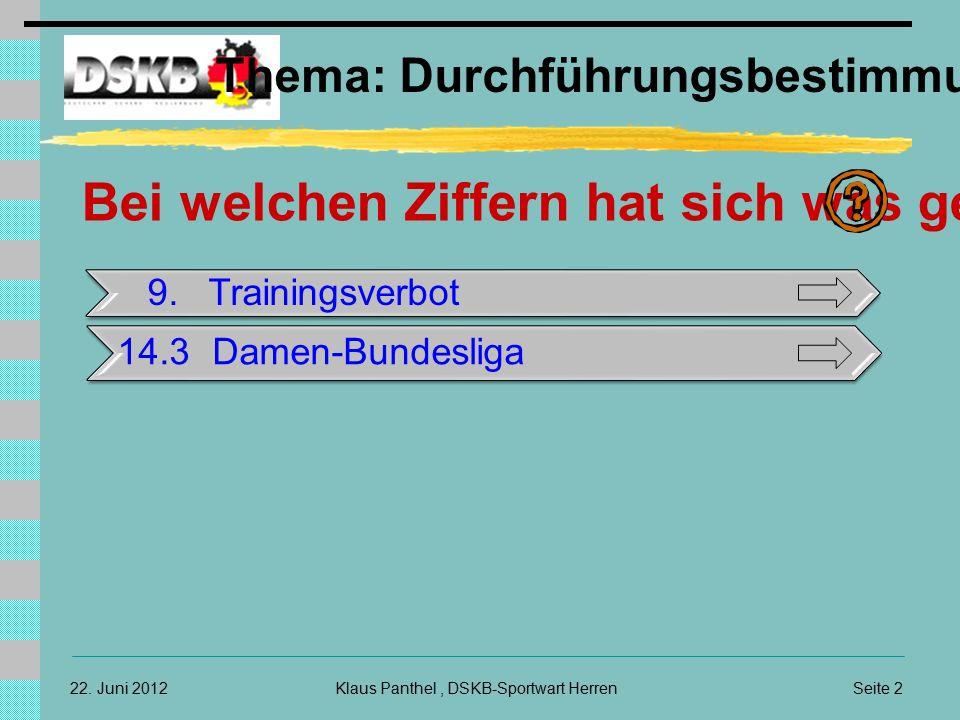 Seite 2Klaus Panthel, DSKB-Sportwart Herren22. Juni 2012 Thema: Durchführungsbestimmungen Bei welchen Ziffern hat sich was geändert 9.Trainingsverbot