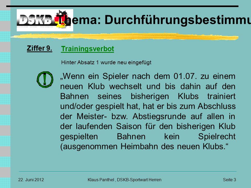 Seite 3Klaus Panthel, DSKB-Sportwart Herren22. Juni 2012 Thema: Durchführungsbestimmungen Ziffer 9. Trainingsverbot Hinter Absatz 1 wurde neu eingefüg