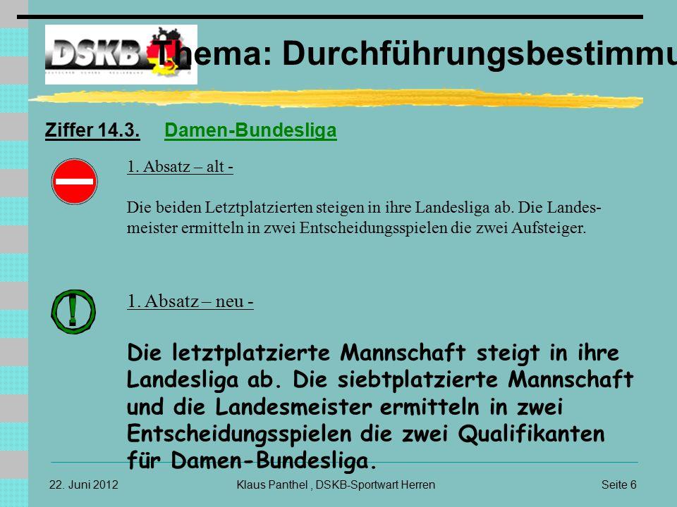 Seite 6Klaus Panthel, DSKB-Sportwart Herren22. Juni 2012 Thema: Durchführungsbestimmungen Ziffer 14.3. Damen-Bundesliga ! ! 1. Absatz – alt - Die beid