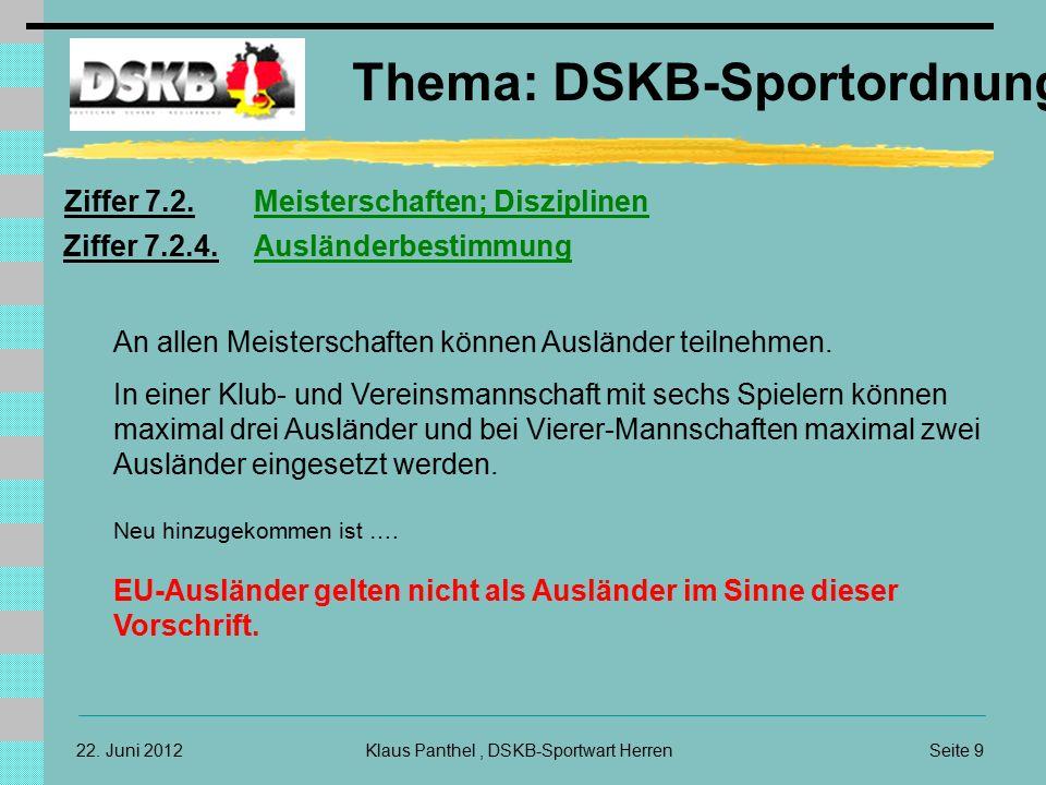 22. Juni 2012 Thema: DSKB-Sportordnung Klaus Panthel, DSKB-Sportwart HerrenSeite 9 An allen Meisterschaften können Ausländer teilnehmen. In einer Klub