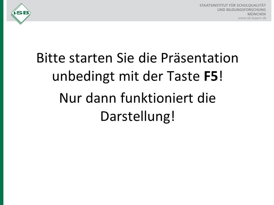 Bitte starten Sie die Präsentation unbedingt mit der Taste F5.