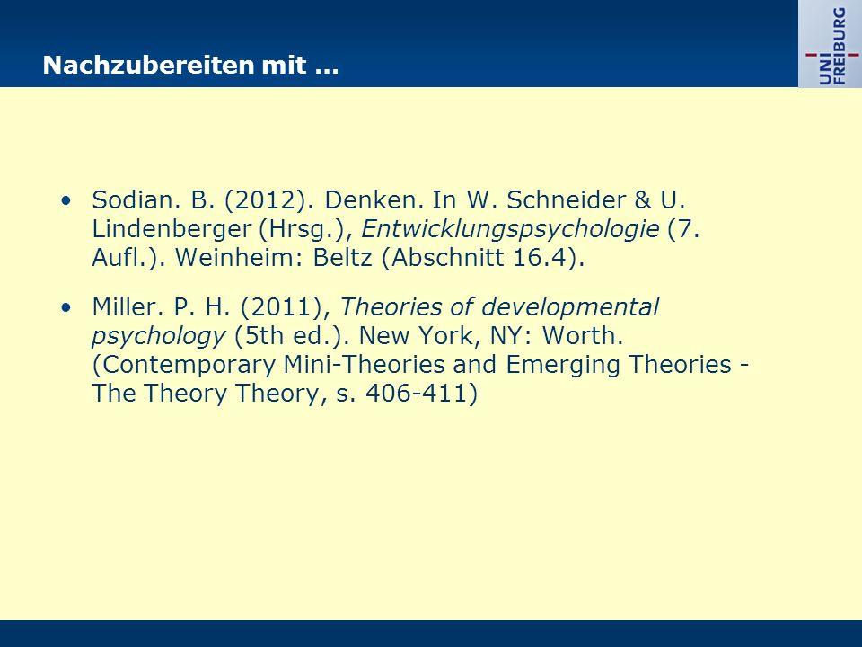 Nachzubereiten mit … Sodian. B. (2012). Denken. In W. Schneider & U. Lindenberger (Hrsg.), Entwicklungspsychologie (7. Aufl.). Weinheim: Beltz (Abschn