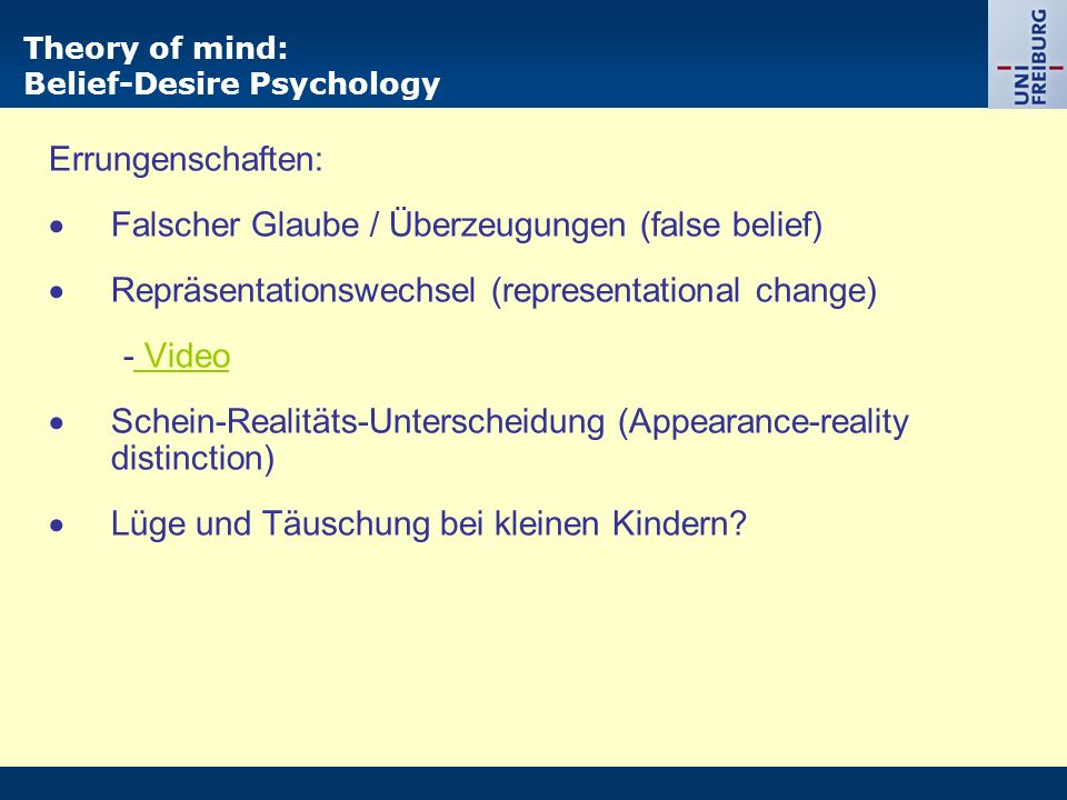 Theory of mind: Belief-Desire Psychology Errungenschaften:  Falscher Glaube / Überzeugungen (false belief)  Repräsentationswechsel (representational