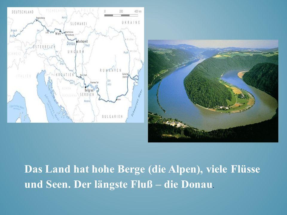 Das Land hat hohe Berge (die Alpen), viele Flüsse und Seen. Der längste Fluß – die Donau.