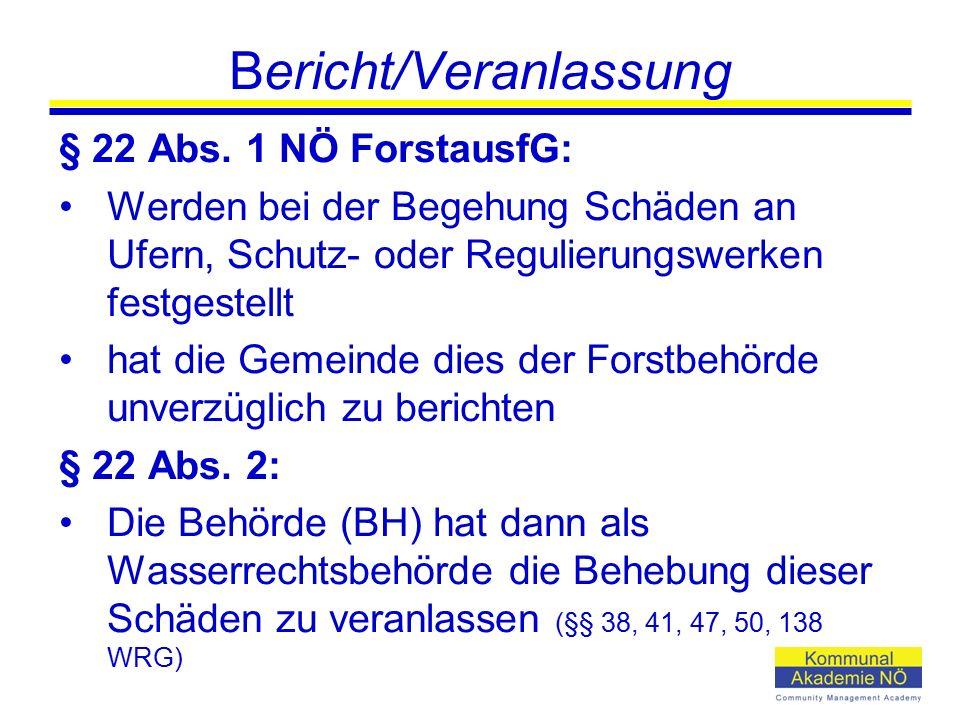 Bericht/Veranlassung § 22 Abs. 1 NÖ ForstausfG: Werden bei der Begehung Schäden an Ufern, Schutz- oder Regulierungswerken festgestellt hat die Gemeind