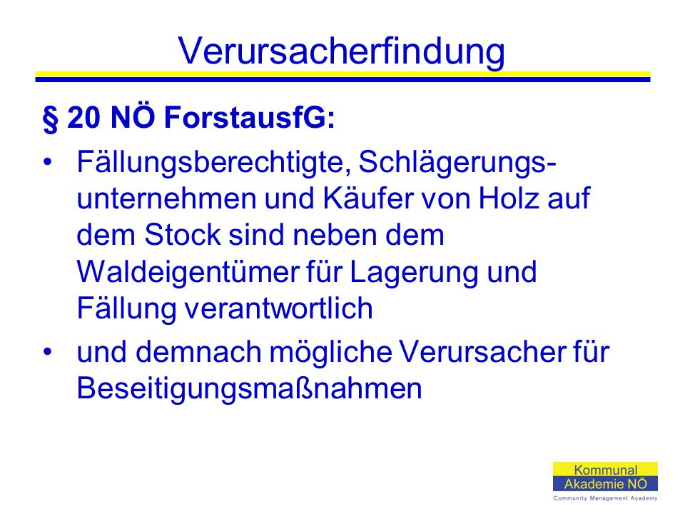 Verursacherfindung § 20 NÖ ForstausfG: Fällungsberechtigte, Schlägerungs- unternehmen und Käufer von Holz auf dem Stock sind neben dem Waldeigentümer