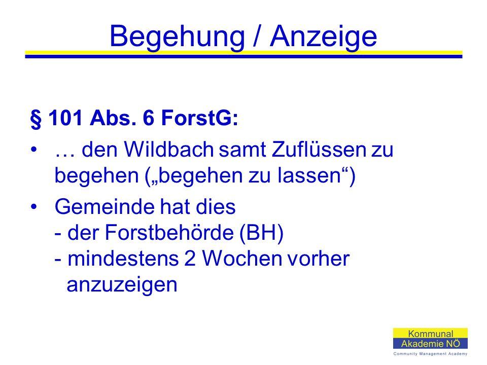 """Begehung / Anzeige § 101 Abs. 6 ForstG: … den Wildbach samt Zuflüssen zu begehen (""""begehen zu lassen"""") Gemeinde hat dies - der Forstbehörde (BH) - min"""