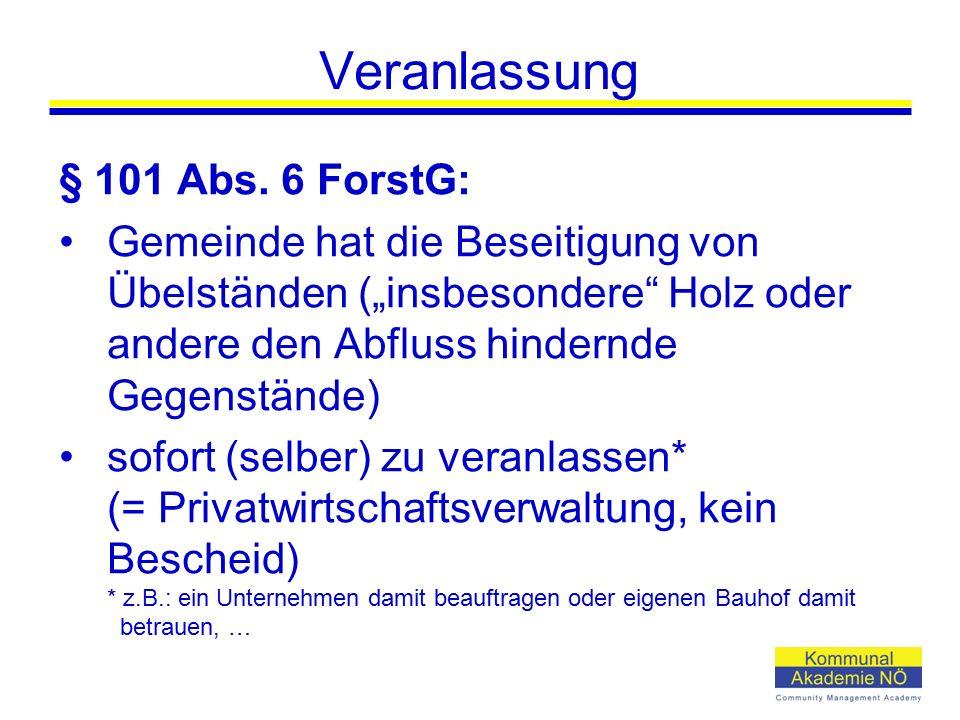 """Veranlassung § 101 Abs. 6 ForstG: Gemeinde hat die Beseitigung von Übelständen (""""insbesondere"""" Holz oder andere den Abfluss hindernde Gegenstände) sof"""