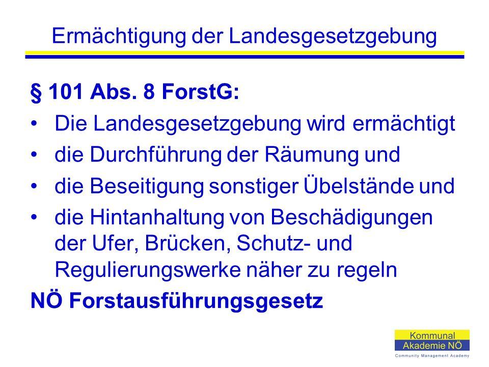 Ermächtigung der Landesgesetzgebung § 101 Abs. 8 ForstG: Die Landesgesetzgebung wird ermächtigt die Durchführung der Räumung und die Beseitigung sonst