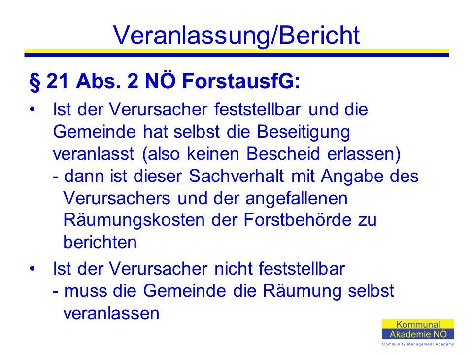 Veranlassung/Bericht § 21 Abs. 2 NÖ ForstausfG: Ist der Verursacher feststellbar und die Gemeinde hat selbst die Beseitigung veranlasst (also keinen B