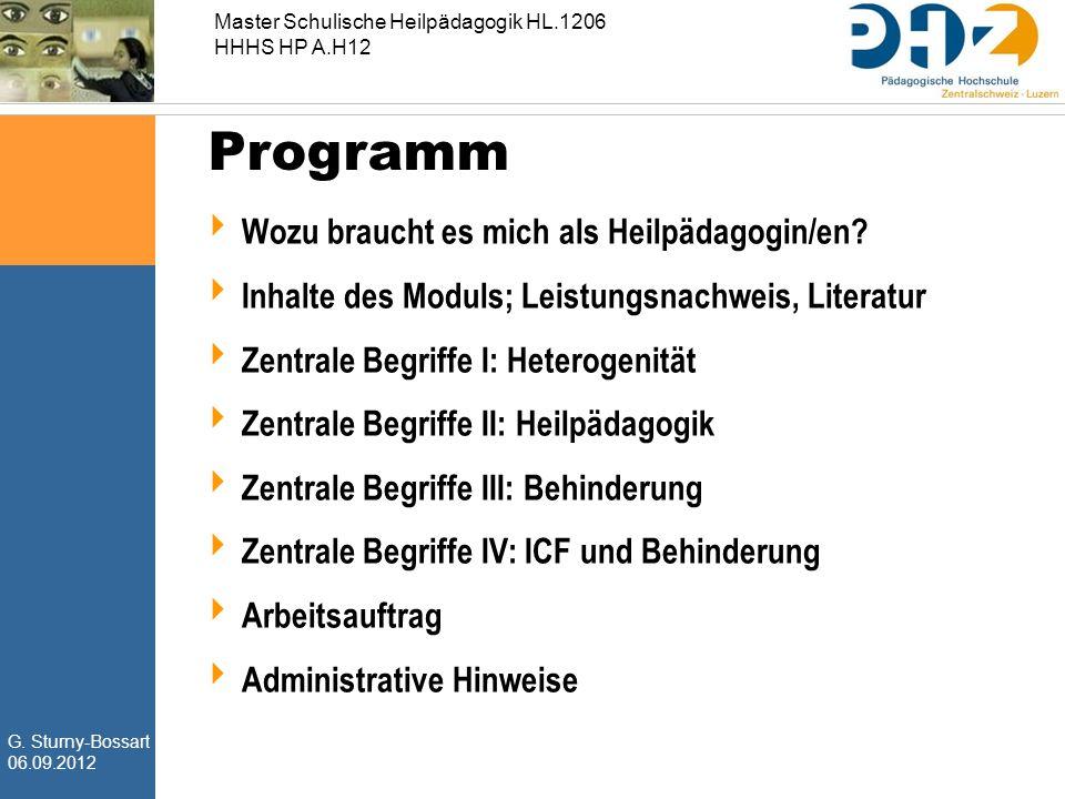 G. Sturny-Bossart 06.09.2012 Master Schulische Heilpädagogik HL.1206 HHHS HP A.H12 Programm  Wozu braucht es mich als Heilpädagogin/en?  Inhalte des