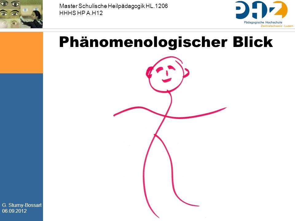 G. Sturny-Bossart 06.09.2012 Master Schulische Heilpädagogik HL.1206 HHHS HP A.H12 Phänomenologischer Blick