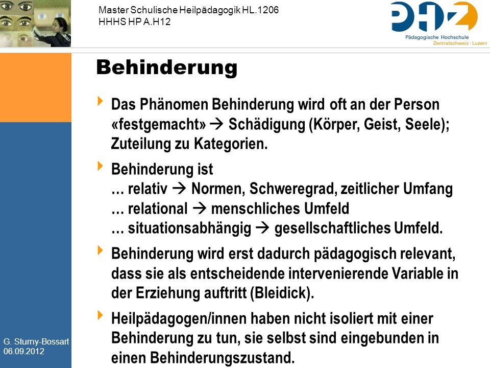 G. Sturny-Bossart 06.09.2012 Master Schulische Heilpädagogik HL.1206 HHHS HP A.H12 Behinderung  Das Phänomen Behinderung wird oft an der Person «fest