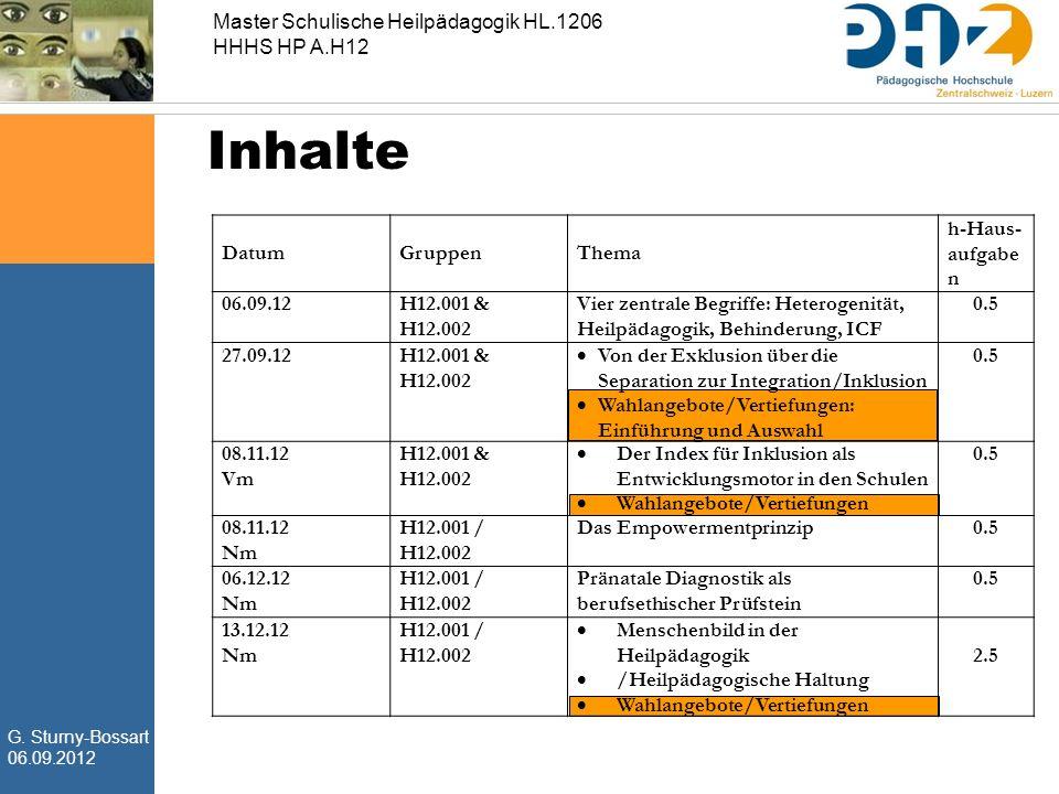 G. Sturny-Bossart 06.09.2012 Master Schulische Heilpädagogik HL.1206 HHHS HP A.H12 Inhalte DatumGruppenThema h-Haus- aufgabe n 06.09.12H12.001 & H12.0