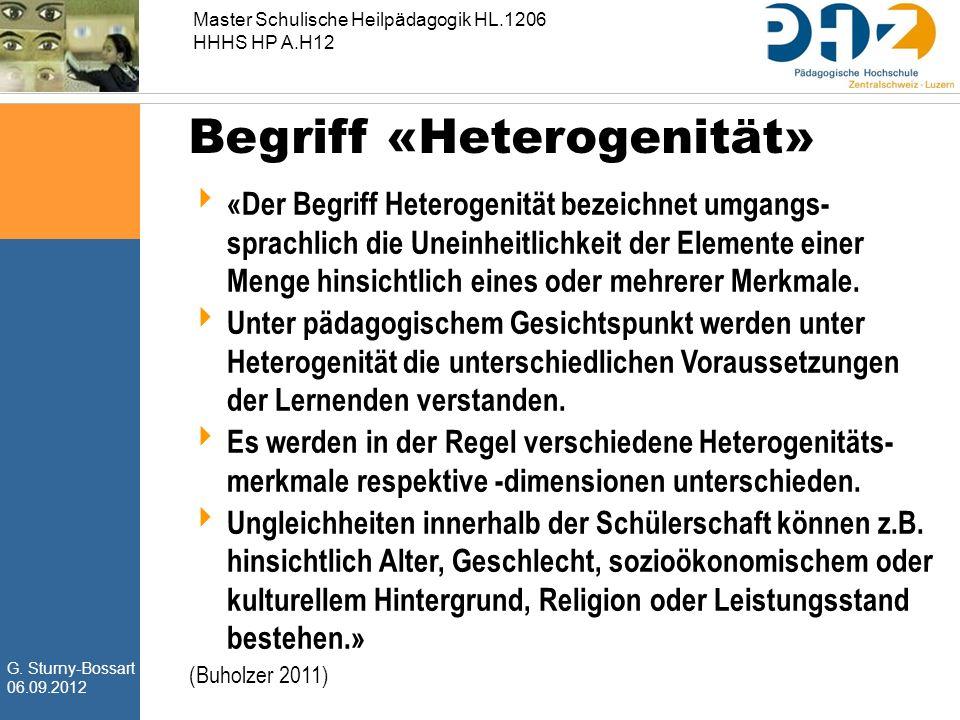G. Sturny-Bossart 06.09.2012 Master Schulische Heilpädagogik HL.1206 HHHS HP A.H12 Begriff «Heterogenität»  «Der Begriff Heterogenität bezeichnet umg