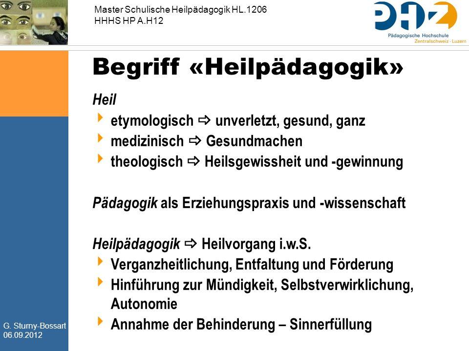 G. Sturny-Bossart 06.09.2012 Master Schulische Heilpädagogik HL.1206 HHHS HP A.H12 Begriff «Heilpädagogik» Heil  etymologisch  unverletzt, gesund, g