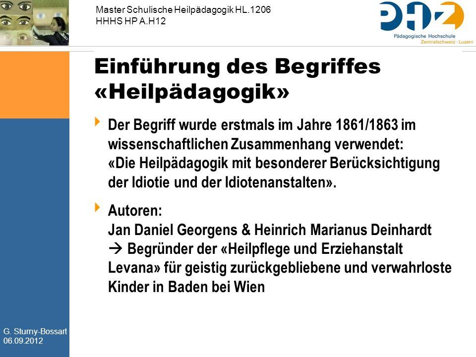 G. Sturny-Bossart 06.09.2012 Master Schulische Heilpädagogik HL.1206 HHHS HP A.H12 Einführung des Begriffes «Heilpädagogik»  Der Begriff wurde erstma