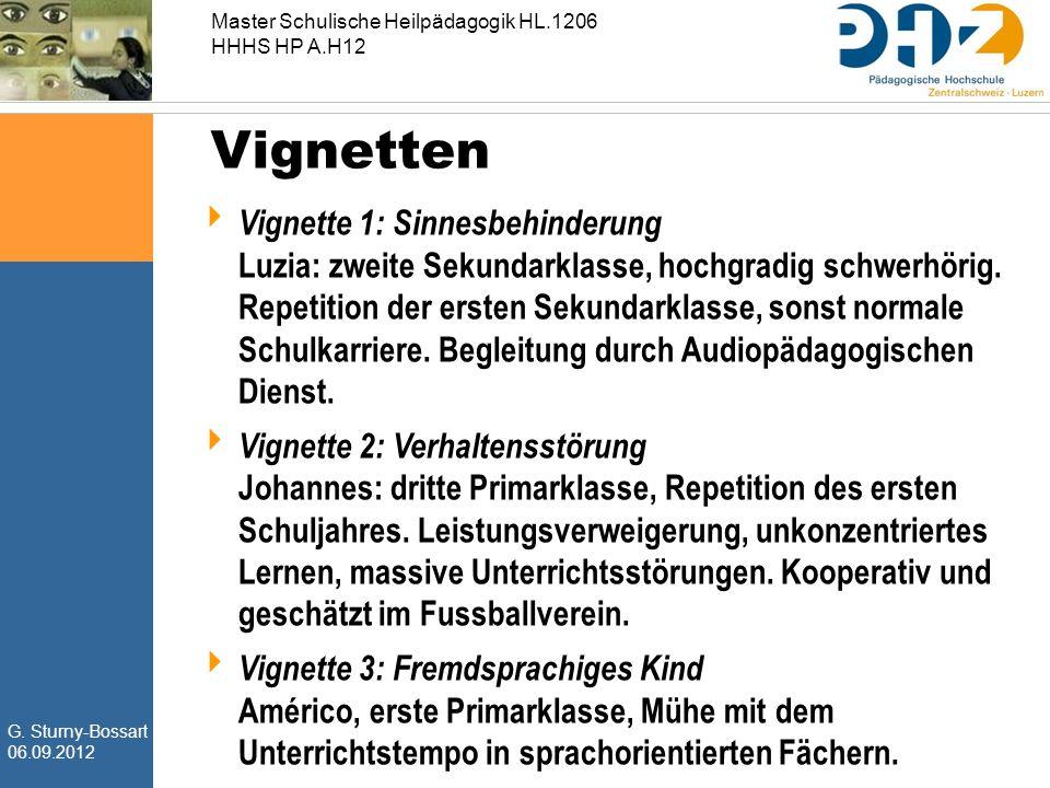 G. Sturny-Bossart 06.09.2012 Master Schulische Heilpädagogik HL.1206 HHHS HP A.H12 Vignetten  Vignette 1: Sinnesbehinderung Luzia: zweite Sekundarkla