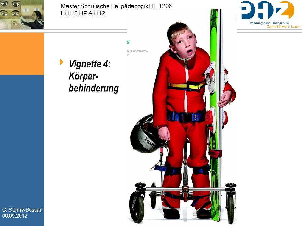 G. Sturny-Bossart 06.09.2012 Master Schulische Heilpädagogik HL.1206 HHHS HP A.H12  Vignette 4: Körper- behinderung
