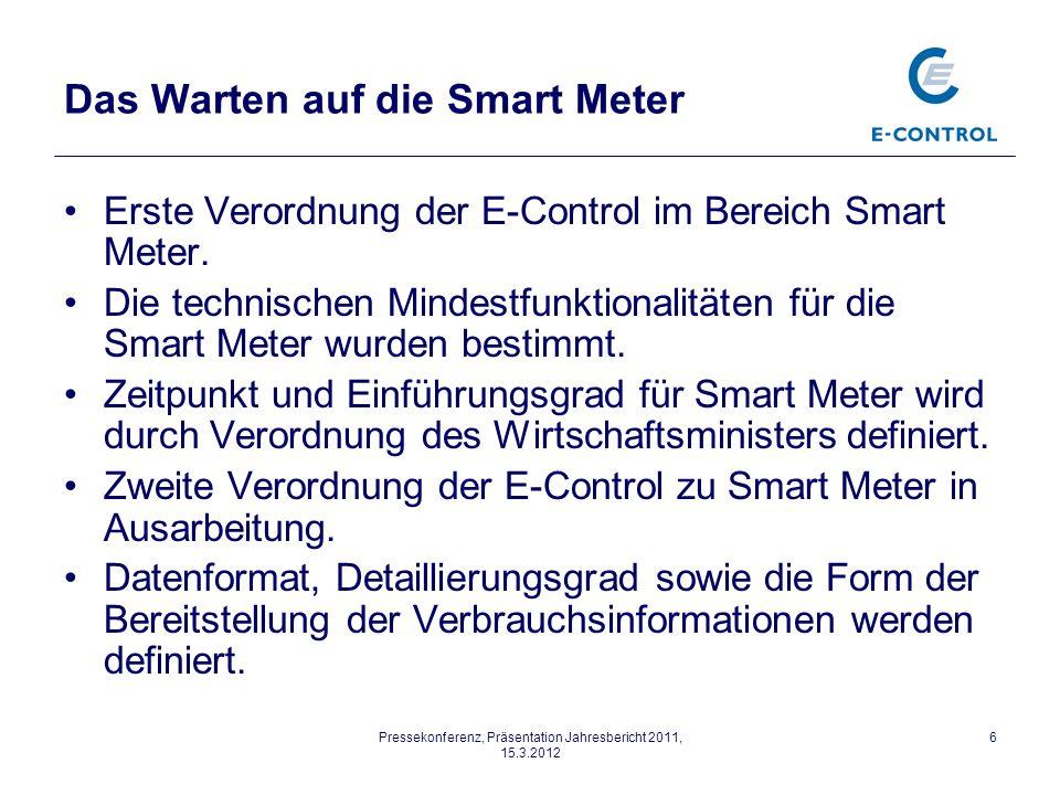 Pressekonferenz, Präsentation Jahresbericht 2011, 15.3.2012 6 Das Warten auf die Smart Meter Erste Verordnung der E-Control im Bereich Smart Meter.