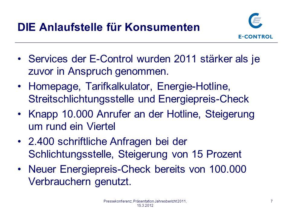 Pressekonferenz, Präsentation Jahresbericht 2011, 15.3.2012 7 DIE Anlaufstelle für Konsumenten Services der E-Control wurden 2011 stärker als je zuvor in Anspruch genommen.