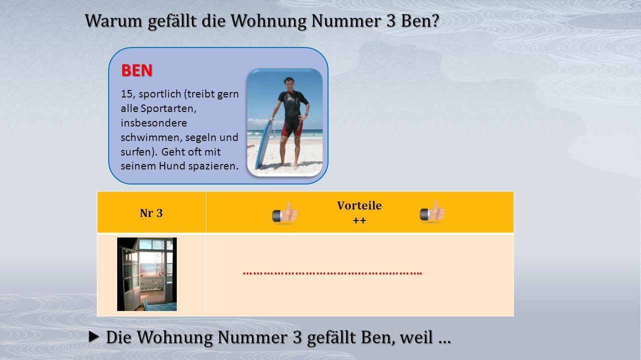 Nr 3 Vorteile ++  Die Wohnung Nummer 3 gefällt Ben, weil … Warum gefällt die Wohnung Nummer 3 Ben? BEN 15, sportlich (treibt gern alle Sportarten, in