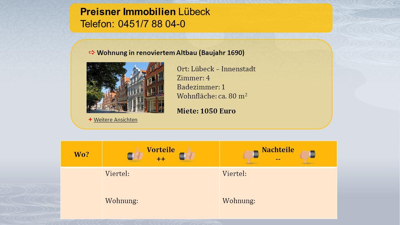 Preisner Immobilien Lübeck Telefon: 0451/7 88 04-0 + Weitere Ansichten  Wohnung in renoviertem Altbau (Baujahr 1690) Ort: Lübeck – Innenstadt Zimmer:
