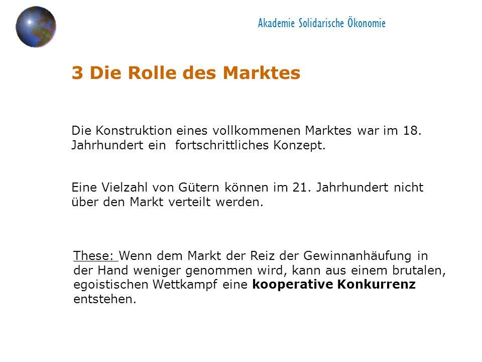 3 Die Rolle des Marktes Die Konstruktion eines vollkommenen Marktes war im 18. Jahrhundert ein fortschrittliches Konzept. Eine Vielzahl von Gütern kön