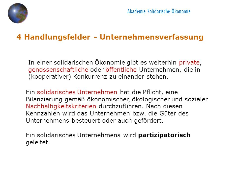 4 Handlungsfelder - Unternehmensverfassung In einer solidarischen Ökonomie gibt es weiterhin private, genossenschaftliche oder öffentliche Unternehmen