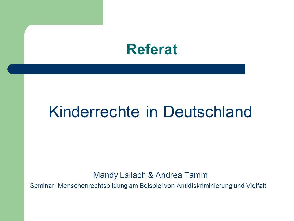 Referat Kinderrechte in Deutschland Mandy Lailach & Andrea Tamm Seminar: Menschenrechtsbildung am Beispiel von Antidiskriminierung und Vielfalt