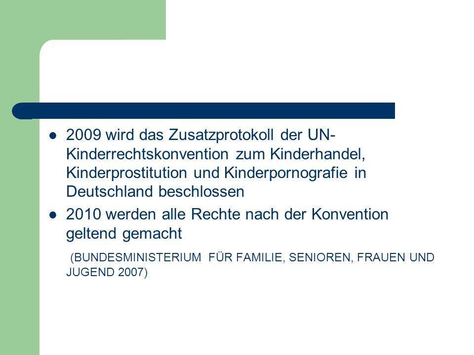 2009 wird das Zusatzprotokoll der UN- Kinderrechtskonvention zum Kinderhandel, Kinderprostitution und Kinderpornografie in Deutschland beschlossen 201