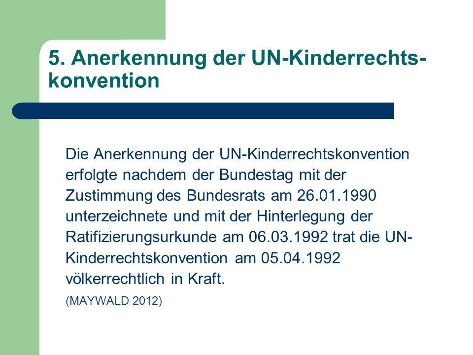 5. Anerkennung der UN-Kinderrechts- konvention Die Anerkennung der UN-Kinderrechtskonvention erfolgte nachdem der Bundestag mit der Zustimmung des Bun