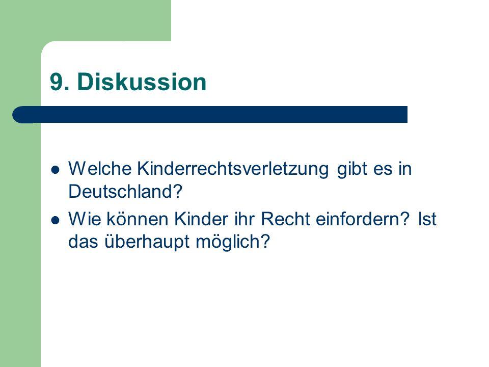 9. Diskussion Welche Kinderrechtsverletzung gibt es in Deutschland? Wie können Kinder ihr Recht einfordern? Ist das überhaupt möglich?
