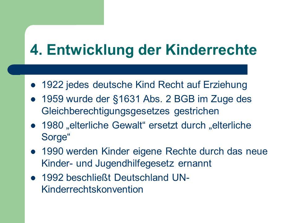 1998 das Recht des Kindes auf Umgang mit beiden Elternteilen (§1684 Abs.1 BGB) 2000 erhalten Kinder nach §1631 Abs.2 BGB ein Recht auf gewaltfreie Erziehung 2004 Zusatzprotokoll der UN- Kinderrechtskonvention 2006 wird von Deutschland die UN- Konvention das Recht von Menschen mit Behinderungen beschlossen