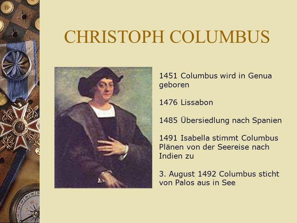 CHRISTOPH COLUMBUS 1451 Columbus wird in Genua geboren 1476 Lissabon 1485 Übersiedlung nach Spanien 1491 Isabella stimmt Columbus Plänen von der Seere