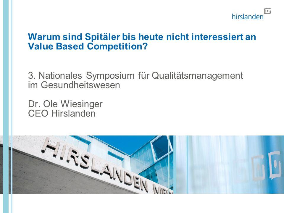 Warum sind Spitäler bis heute nicht interessiert an Value Based Competition? 3. Nationales Symposium für Qualitätsmanagement im Gesundheitswesen Dr. O