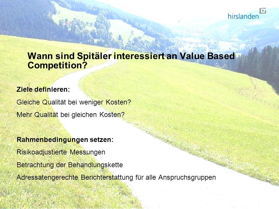 Wann sind Spitäler interessiert an Value Based Competition? Ziele definieren: Gleiche Qualität bei weniger Kosten? Mehr Qualität bei gleichen Kosten?