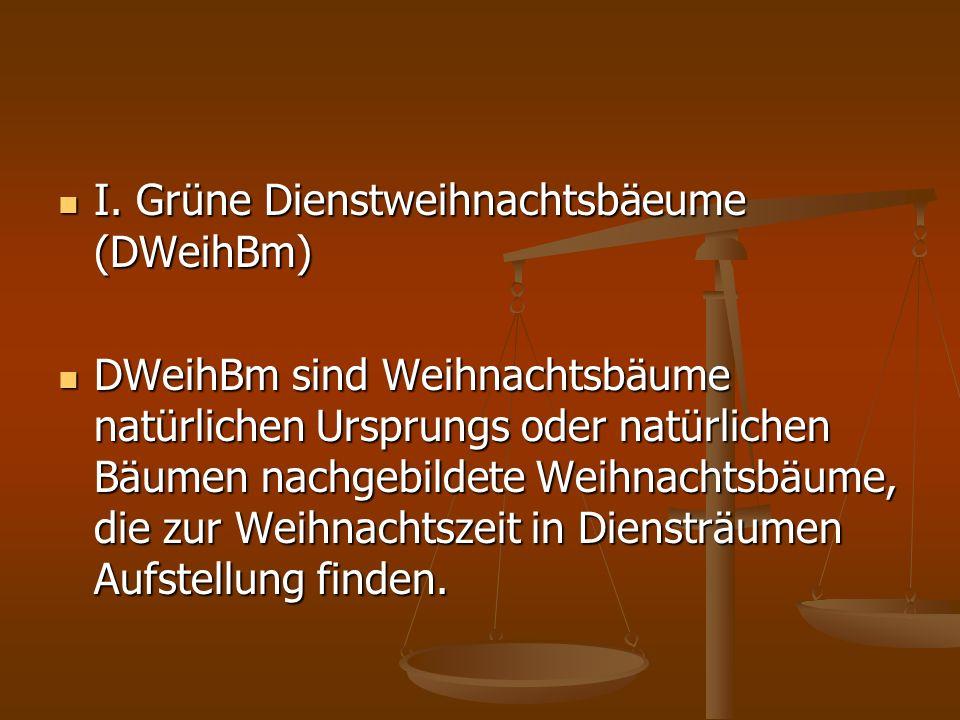I. Grüne Dienstweihnachtsbäeume (DWeihBm) I.