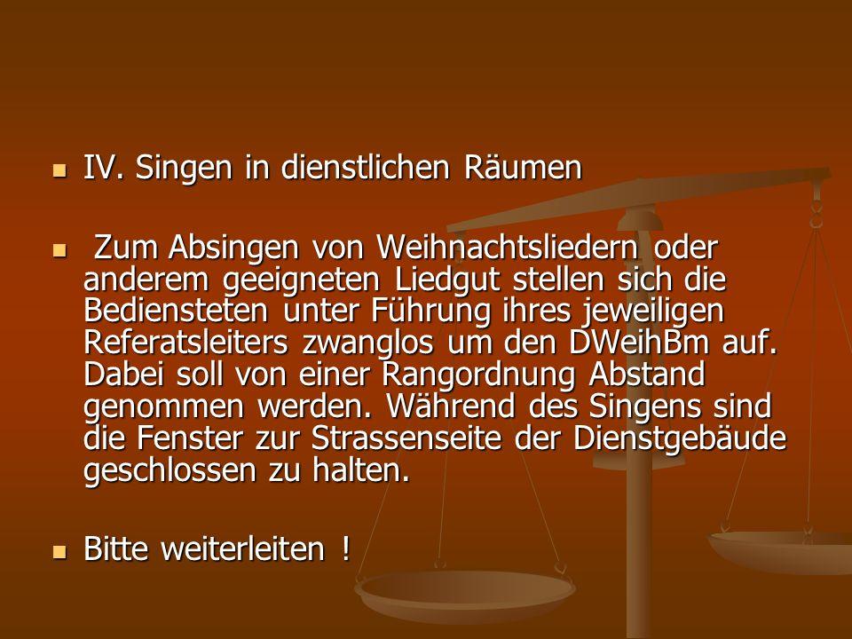 IV. Singen in dienstlichen Räumen IV.