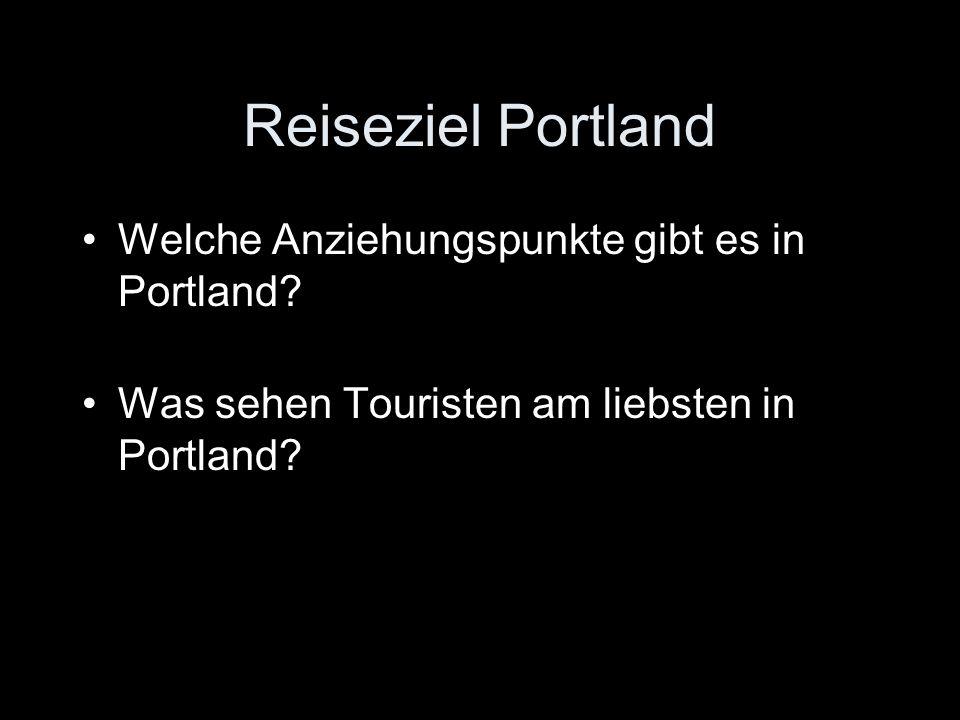 Reiseziel Portland Welche Anziehungspunkte gibt es in Portland? Was sehen Touristen am liebsten in Portland?