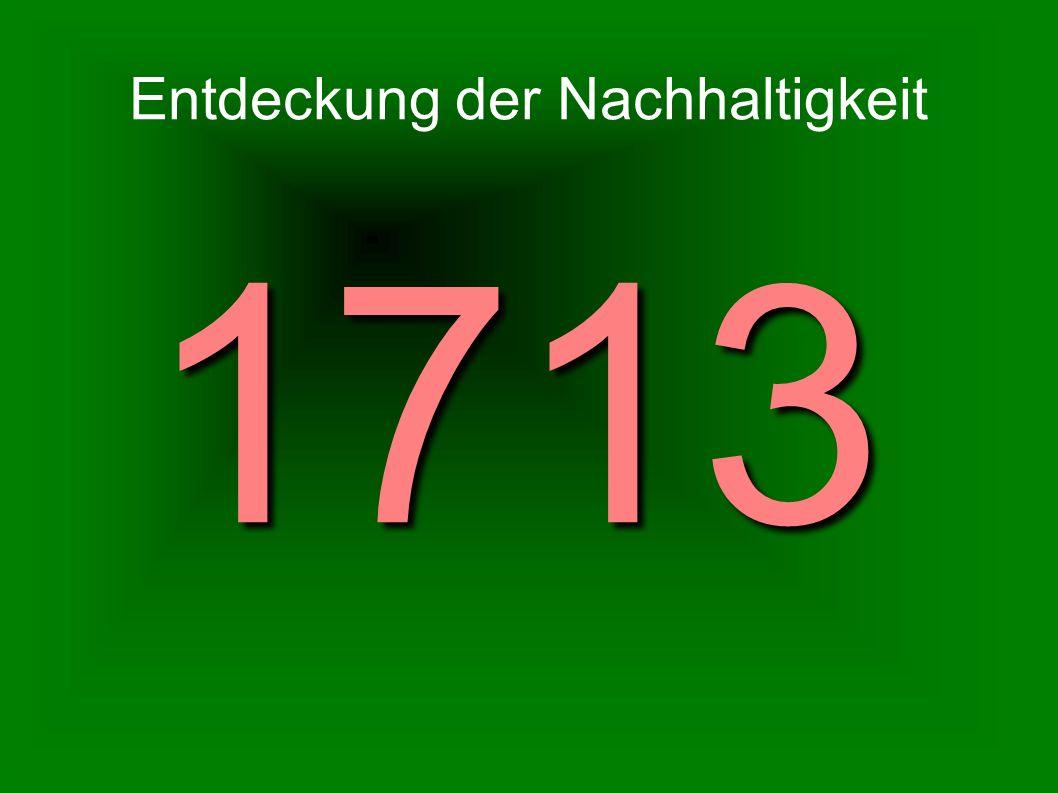 Sylvicultura Oeconomica oder hauswirtliche Nachricht und naturmäßige Anweisung zur wilden Baumzucht Erstes Werk über die Idee der Nachhaltigkeit 1713 veröffentlicht Autor: Johann Carl von Carlowitz